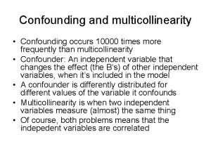 Confounding and multicollinearity Confounding occurs 10000 times more