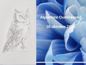 Algemene Ouderavond 10 oktober 2016 Algemene Ouderavond agenda