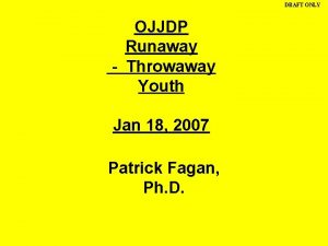 DRAFT ONLY OJJDP Runaway Throwaway Youth Jan 18