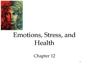 Emotions Stress and Health Chapter 12 1 Emotions