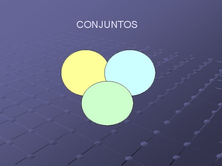 CONJUNTOS CONJUNTOS CONJUNTO NULO O VACIO CONJUNTO UNIVERSAL
