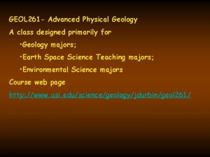 GEOL 261 Advanced Physical Geology A class designed