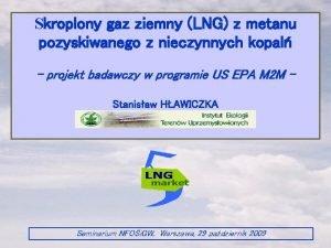 Skroplony gaz ziemny LNG z metanu pozyskiwanego z