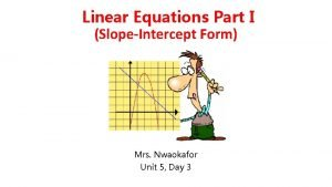 Linear Equations Part I SlopeIntercept Form Mrs Nwaokafor