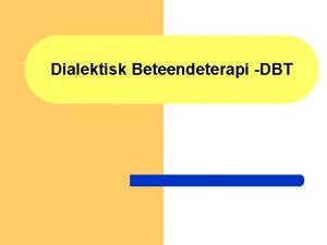 Dialektisk Beteendeterapi DBT Anna Demetriades rebro DBTteam Vad