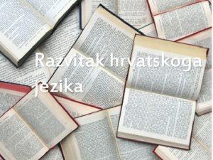 Razvitak hrvatskoga jezika Sadraj Hrvatski jezik u 20