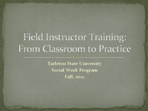 Field Instructor Training From Classroom to Practice Tarleton