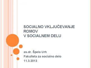 SOCIALNO VKLJUEVANJE ROMOV V SOCIALNEM DELU as dr