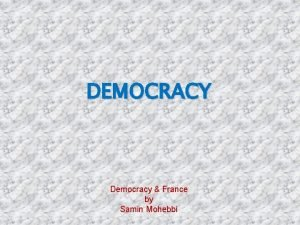 DEMOCRACY Democracy France by Samin Mohebbi Democracy is