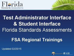 Test Administrator Interface Student Interface Florida Standards Assessments