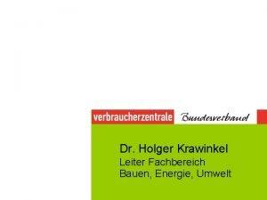 Dr Holger Krawinkel Leiter Fachbereich Bauen Energie Umwelt