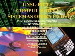 UNSLFICES COMPUTACION 1 SISTEMAS OPERATIVOS PROFESORA Saavedra Vernica