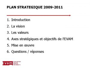 PLAN STRATEGIQUE 2009 2011 1 Introduction 2 La