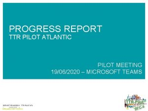 PROGRESS REPORT TTR PILOT ATLANTIC PILOT MEETING 19062020