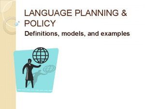LANGUAGE PLANNING POLICY Definitions models and examples Definitions