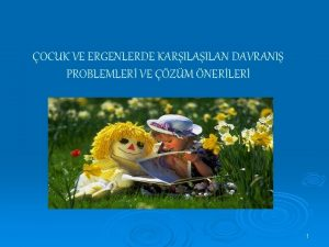 OCUK VE ERGENLERDE KARILAN DAVRANI PROBLEMLER VE ZM