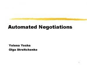 Automated Negotiations Yelena Yesha Olga Streltchenko 1 Automated
