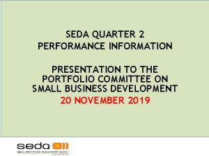 SEDA QUARTER 2 PERFORMANCE INFORMATION PRESENTATION TO THE