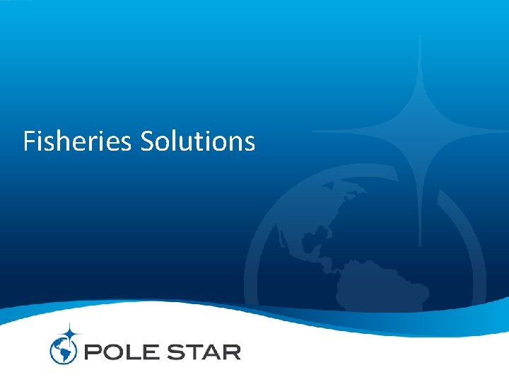 Fisheries Solutions Pole Star Fisheries Solutions Fisheries Monitoring