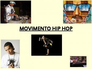 MOVIMENTO HIP HOP Introduo A expresso hip hop