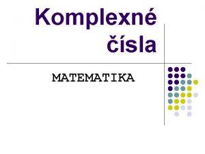 Komplexn sla MATEMATIKA vod Matematika nepopieratene patr medzi