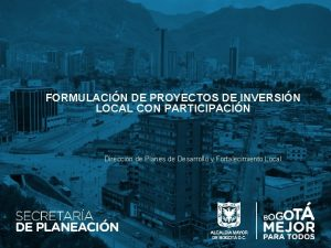 FORMULACIN DE PROYECTOS DE INVERSIN LOCAL CON PARTICIPACIN