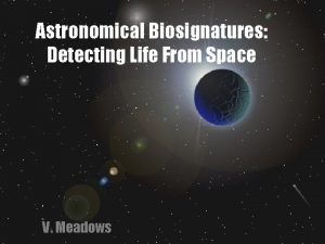 Astronomical Biosignatures Detecting Life From Space V Meadows