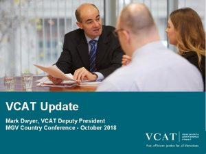 VCAT Update Mark Dwyer VCAT Deputy President MGV