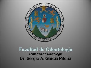 Facultad de Odontologa Temtica de Radiologa Dr Sergo