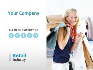 Your Company Retail Industry Your Company can help