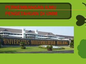 PERKEMBANGAN ILMU PENGETAHUAN DI UMM Universitas Muhammadiyah Malang