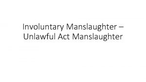 Involuntary Manslaughter Unlawful Act Manslaughter Definition of Unlawful