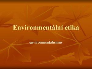 Environmentln etika environmentalismus Environmentln etika n n n