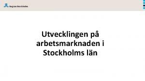 Utvecklingen p arbetsmarknaden i Stockholms ln Varsel Stockholms