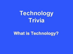 Technology Trivia What is Technology Technology in the