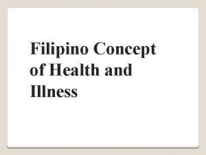 Filipino Concept of Health and Illness HEALTH Kalusugan