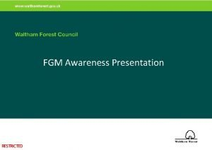 FGM Awareness Presentation RESTRICTED What is FGM comprises