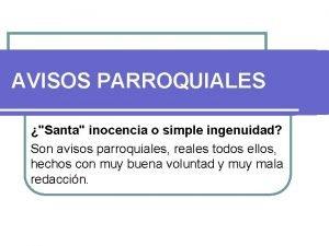 AVISOS PARROQUIALES Santa inocencia o simple ingenuidad Son