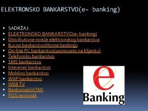 ELEKTRONSKO BANKARSTVOe banking SADRAJ ELEKTRONSKO BANKARSTVOe banking Distributivne