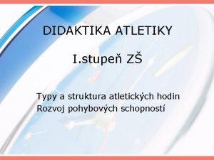 DIDAKTIKA ATLETIKY I stupe Z Typy a struktura