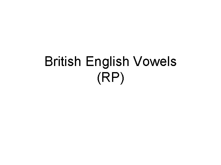 British English Vowels RP LAX VOWELS TENSE VOWELS