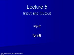 Lecture 5 Input and Output input fprintf 2007