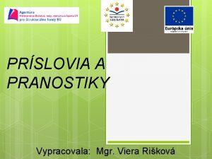 PRSLOVIA A PRANOSTIKY Vypracovala Mgr Viera Rikov Prslovia