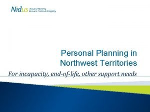 Personal Planning in Northwest Territories For incapacity endoflife