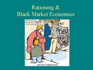 Rationing Black Market Economies The Problem of Scarcity