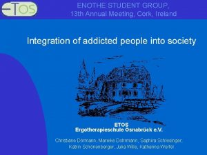 ENOTHE STUDENT GROUP 13 th Annual Meeting Cork
