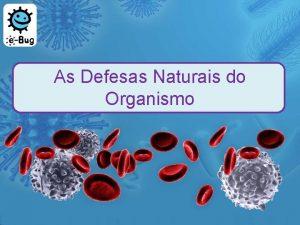 As Defesas Naturais do Organismo As Defesas Naturais