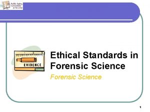 Ethical Standards in Forensic Science 1 Forensic Science