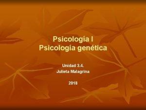 Psicologa I Psicologa gentica Unidad 3 4 Julieta
