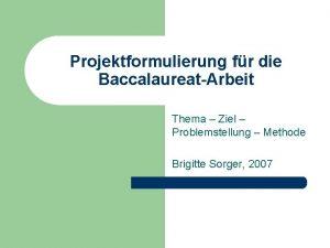 Projektformulierung fr die BaccalaureatArbeit Thema Ziel Problemstellung Methode